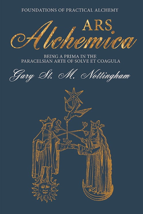 Ars Alchemica - Foundations of Practical Alchemy by Gary St. M. Nottingham