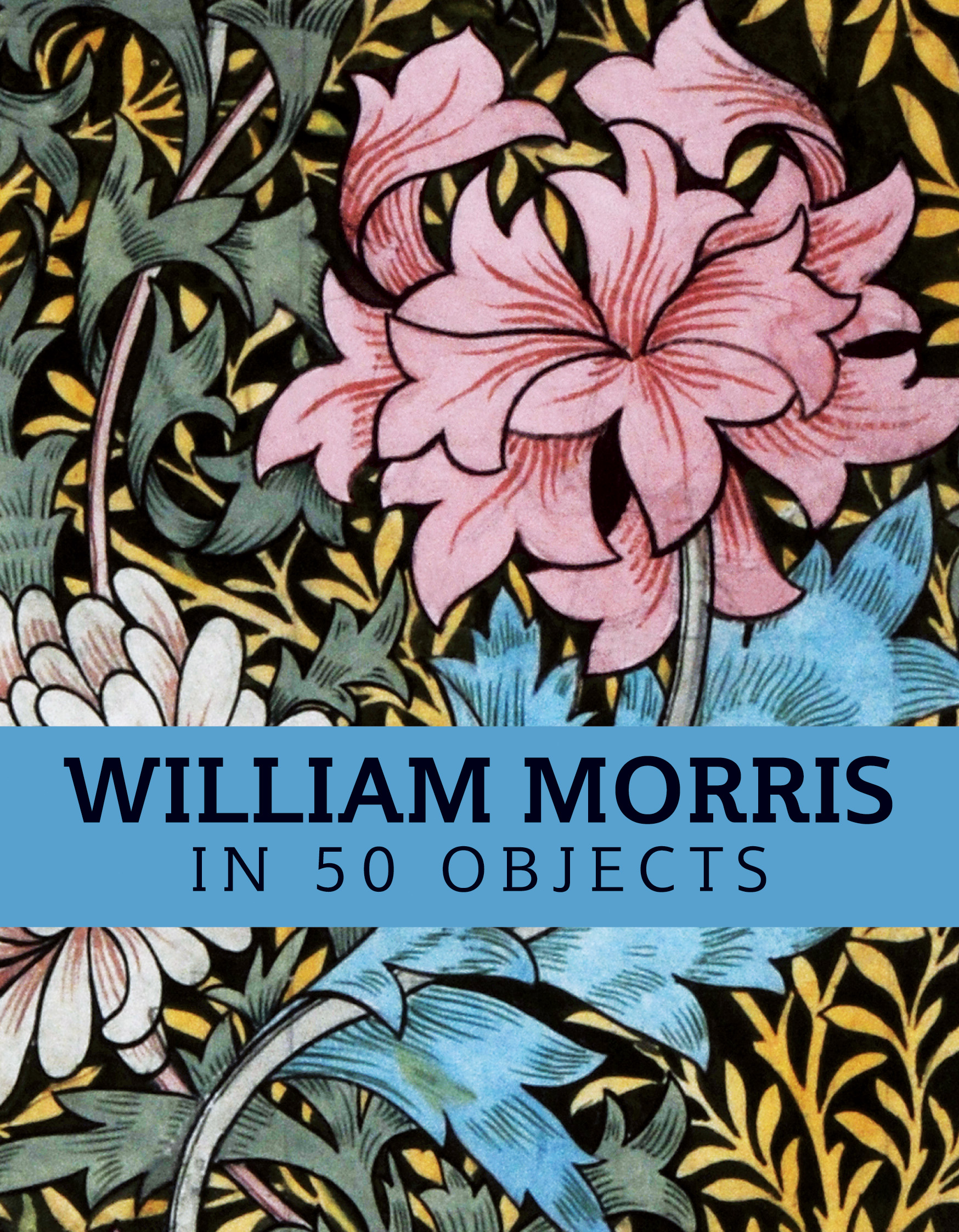 William Morris in 50 Objects