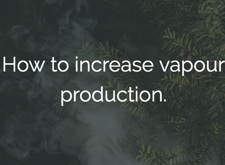 How to increase vapour production! 😁