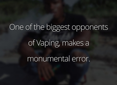 One of the biggest opponents of Vaping, makes a huge error.