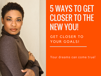 5 Ways to Get Closer to the New You!