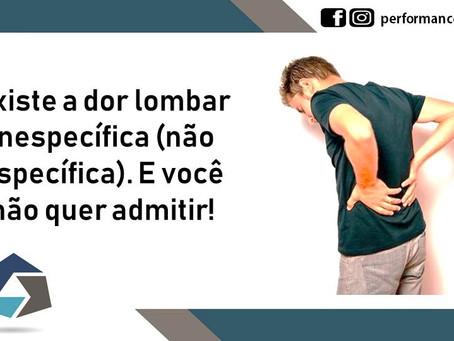 Existe a dor lombar não específica (inespecífica). E você não quer admitir!