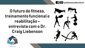 O futuro do fitness, treinamento funcional e reabilitação – entrevista com o Dr. Craig Liebenson