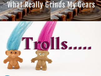 What Really Grinds my Gears : Trolls