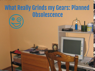 What Really Grinds my Gears : Planned Obsolescence