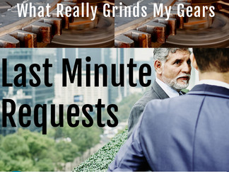 What Really Grinds my Gears : Last Minute Requests