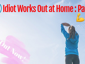 Idiot Works out at home : Part 4