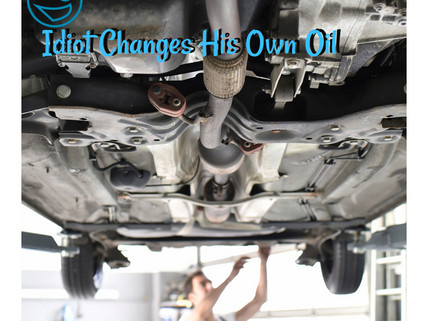 Idiot Changes his own oil