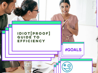 Idiot[proof] guide to improving your efficiency