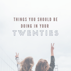 Things You Should be Doing in Your Twenties