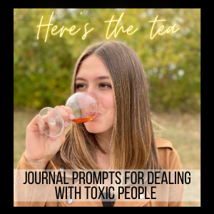 Journal Prompts for Dealing with Toxic People