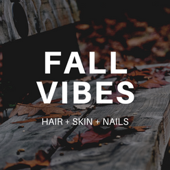 Feeling Fall Vibes: Hair + Skin + Nails