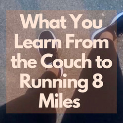 What You Learn from the Couch to Running 8 Miles