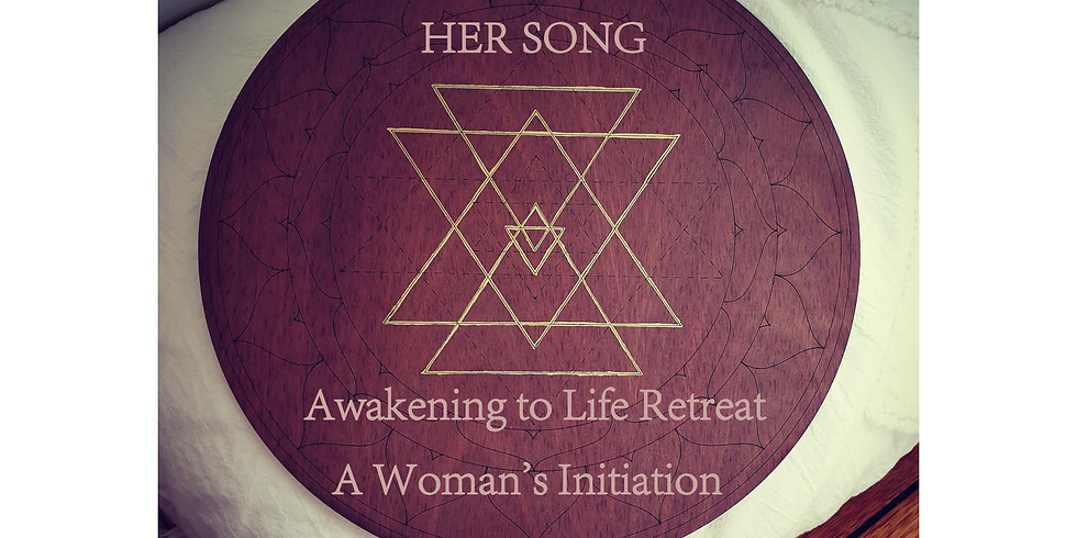 HER SONG - Awakening to Life Retreat - A Woman's Initiation