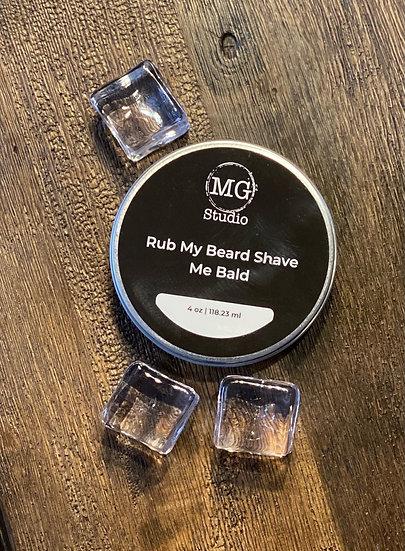 Rub My Beard Shave Me Bald 4oz