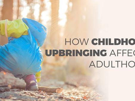 How Childhood Upbringing Affects Adulthood