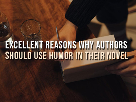 Excellent Reasons Why Authors Should Use Humor For Their Novel