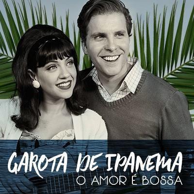 Garota de Ipanema, O Amor é Bossa (2016) - Direção: Gustavo Gasparani