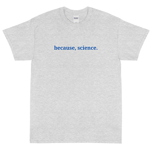 Because, Science -- Men's Short Sleeve T-Shirt