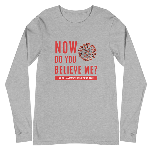 Now Do You Believe Me? Unisex Long Sleeve Tee