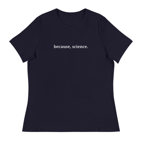 Because, Science -- Women's Relaxed T-Shirt