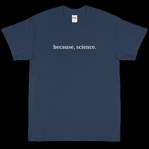 Because, Science - Men's Short Sleeve T-Shirt