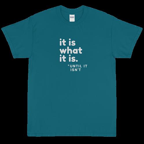 It Is What It Is - Until It Isn't -- Men's Short Sleeve T-Shirt