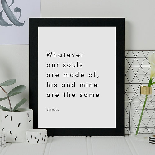 'Whatever Our Souls Are Made Of' Quotation Print
