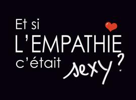 Et si l'empathie, c'était sexy ?