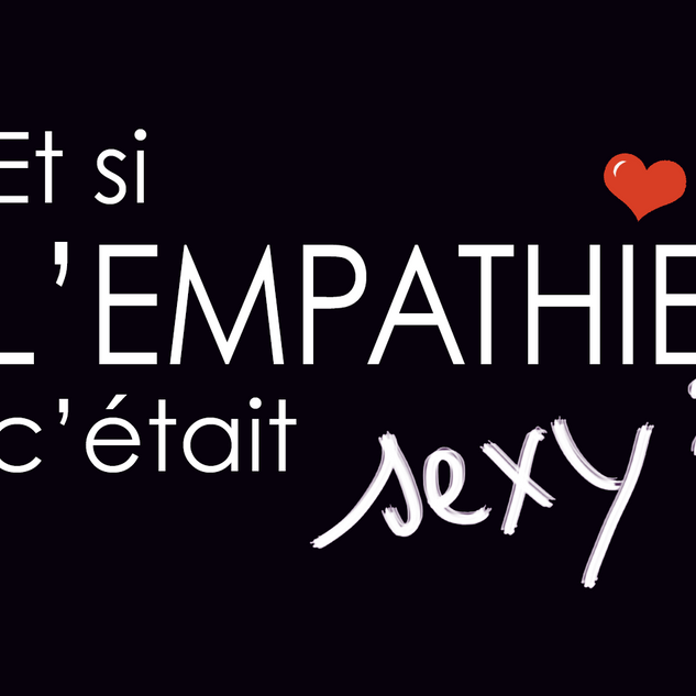 Et si l'empathie c'était sexy ? 100% feel good