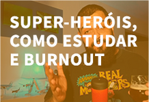 Super Herois? Como estudar e burnout