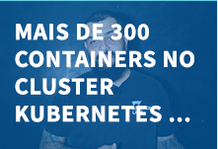 Mais de 300 containers no cluster kubernetes