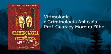 Livro: Vitimologia e Criminologia Aplicada. Autor: Delegado de Polícia Guaracy Moreira Filho. Editora Jurídica Brasileira.