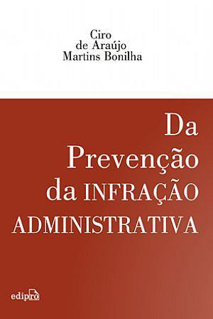 - Livro: DA PREVENÇÃO DA INFRAÇÃO ADMINISTRATIVA. - Autor: Delegado de Polícia Ciro de Araújo Martins Bonilha.  - Editora: EDIPRO (Edoções Profissionais).