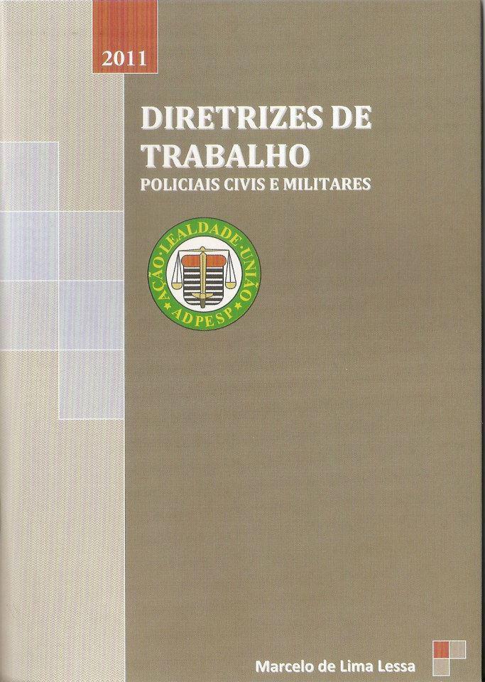 """""""Diretrizes de Trabalho - Policiais Civis e Militares"""" - Autor: Marcelo Lessa."""