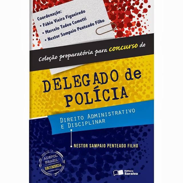 - Livro de Direito Administrativo e Disciplinar  - Autor Delegado de Polícia Nestor Sampaio Penteado Filho. - Editora Saraiva.