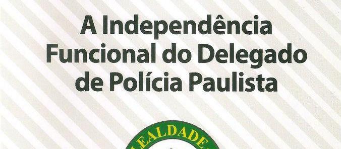 """""""A Independência Funcional do Delegado de Polícia Paulista"""", de autoria do Delegado Marcelo Lessa."""