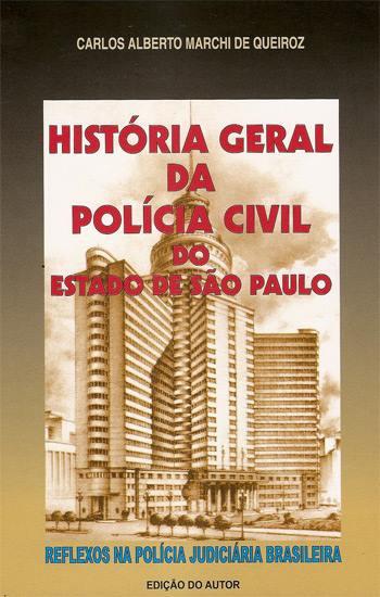 Livro: História Geral da Policial do Estado de São Paulo. Autor: Delegado de Polícia Carlos Alberto Marchi de Queiroz.