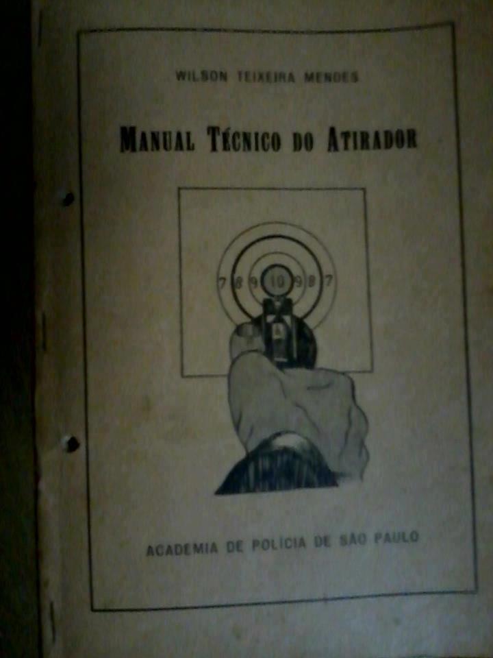Manual Técnico do Atirador, de Wilson Ferreira Mendes, da ACADEPOL em 1.972. (do acervo pessoal do Advogado Carlos Vasconcelos ).