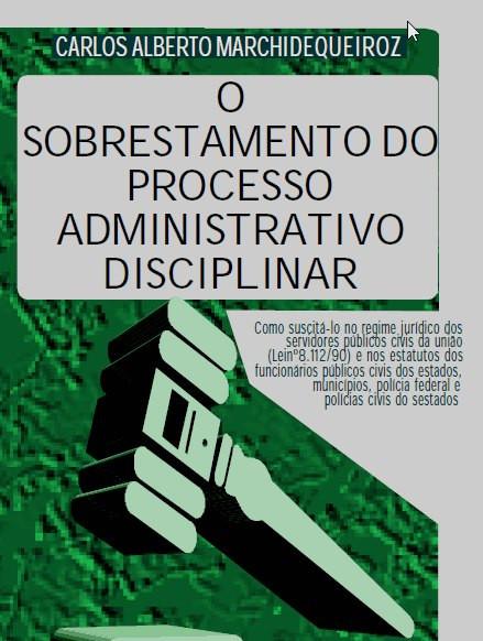 Livro: O sobrestamento do processo administrativo disciplinar. Autor: Delegado de Polícia Carlos Alberto Marchi de Queiroz. Iglu Editora.