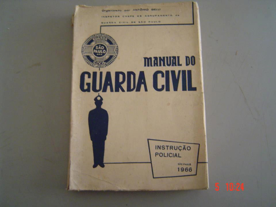 Manual do Guarda Civil, de 1.966. (enviado pelo Escrivão de Polícia Oswaldo Prada Gomes e o Delegado de Polícia Paulo Viesi )
