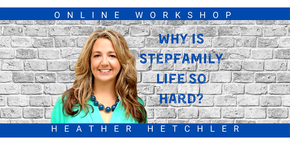 Workshop:  Why is Stepfamily Life So Hard?