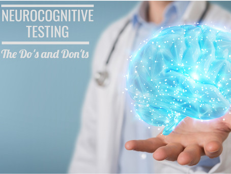 The Do's and Don'ts of Neurocognitive Testing