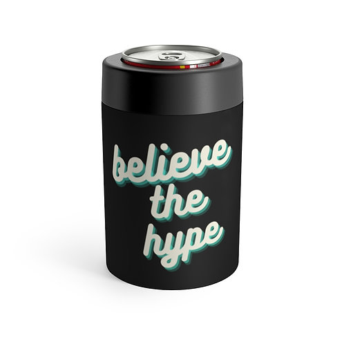 """Believe The Hype"" Can Koozie"