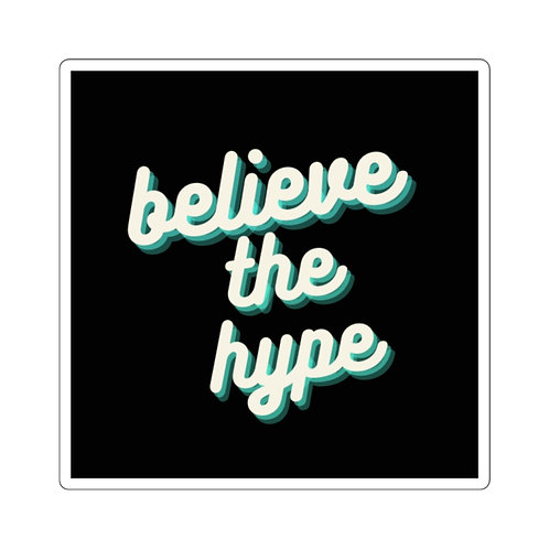 """""""Believe The Hype"""" Square Sticker"""