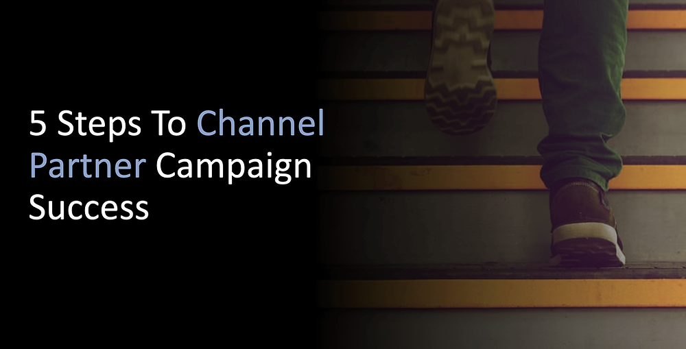 5 Steps to channel partner campaign success