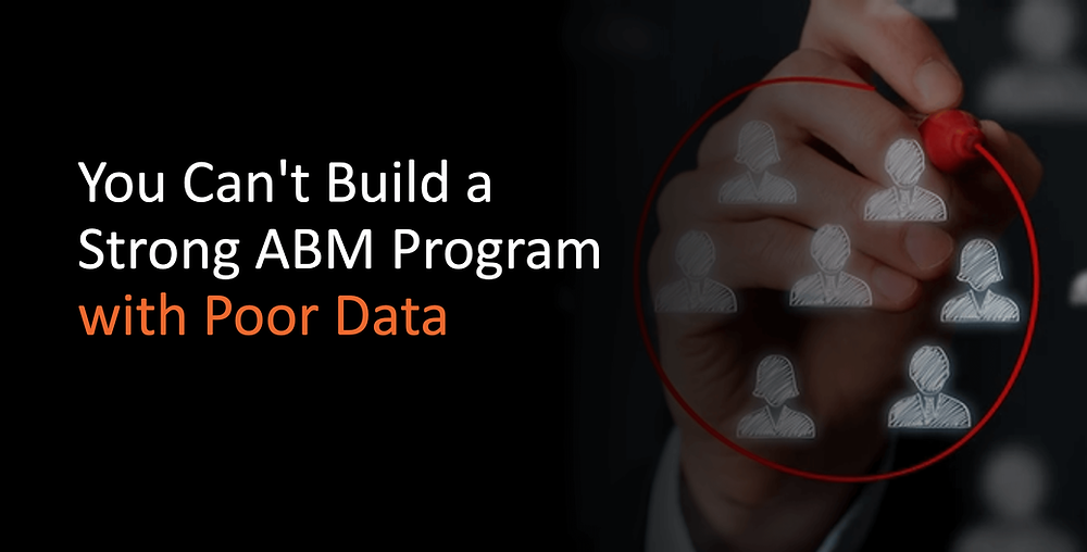 You Can't Build a Strong ABM Program with Poor Data