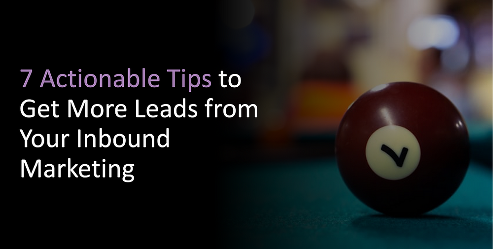 7 Actionable Tips to Get More Leads from Your Inbound Marketing