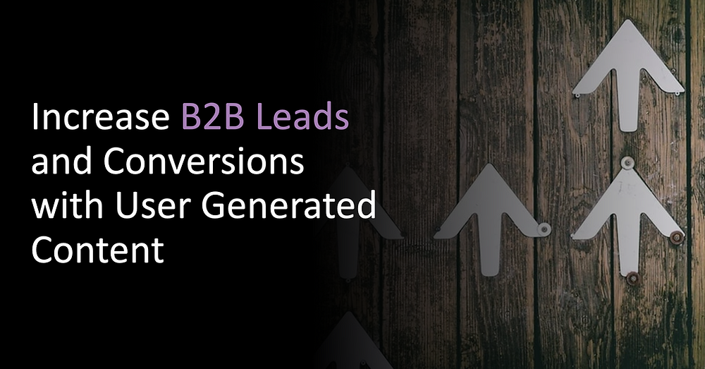 Increase B2B Leads with User Generated Content