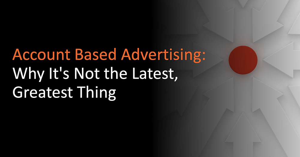 So, account based advertising is the next best thing for B2B companies? Not so fast.
